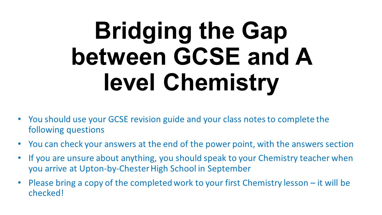 Bridging the Gap between GCSE and A level Chemistry You