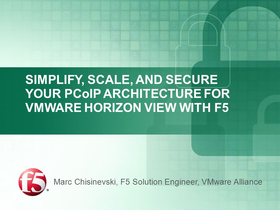 SIMPLIFY, SCALE, AND SECURE YOUR PCoIP ARCHITECTURE FOR
