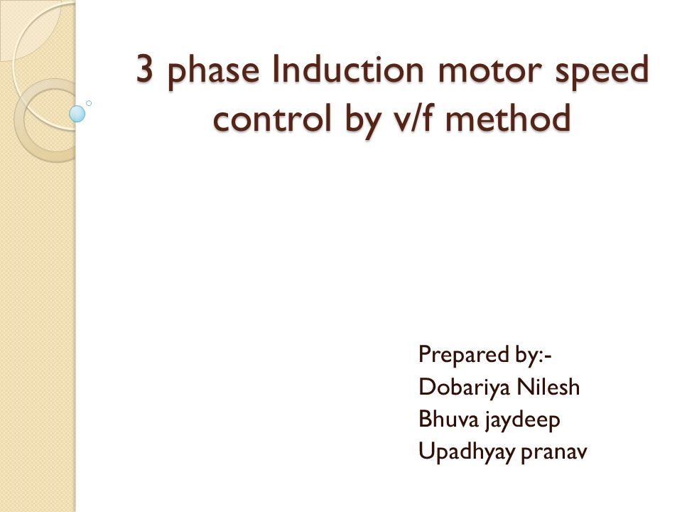 3 phase Induction motor speed control by v/f method Prepared by
