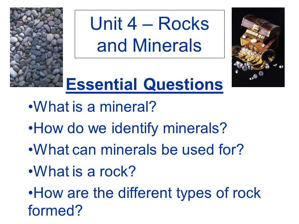 Unit 4 – Rocks and Minerals Essential Questions What is a