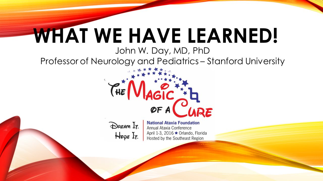 WHAT WE HAVE LEARNED! John W  Day, MD, PhD Professor of