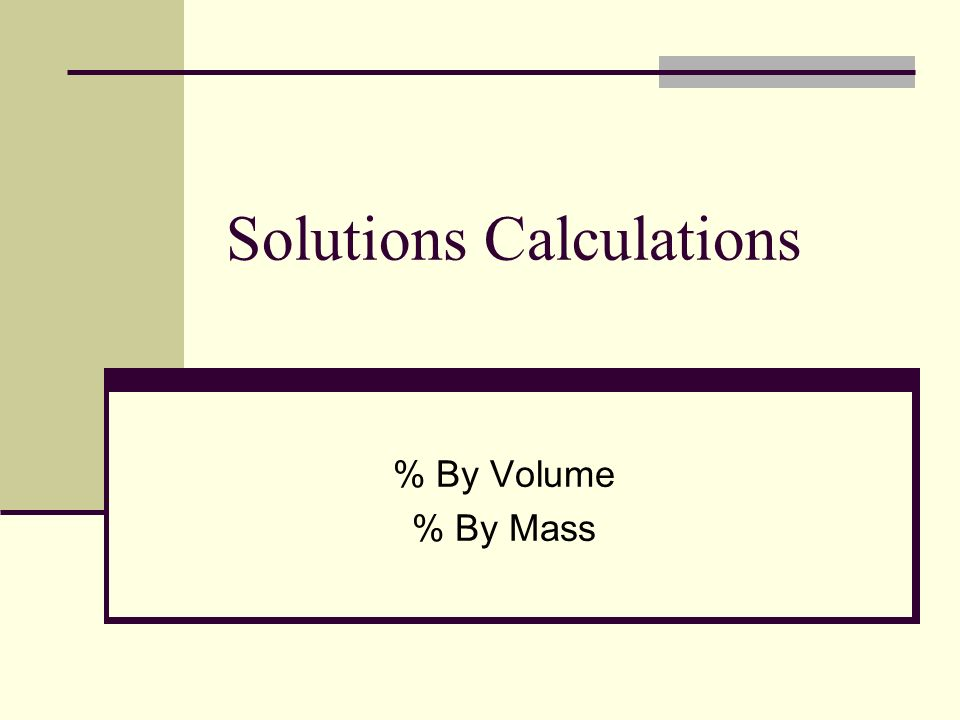 Solutions Calculations % By Volume % By Mass