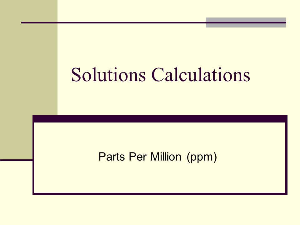 Solutions Calculations Parts Per Million (ppm)