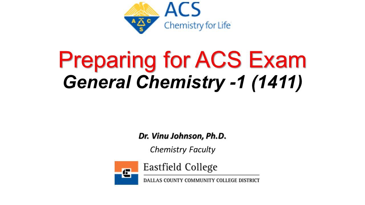 Preparing for ACS Exam Preparing for ACS Exam General Chemistry -1 (1411) Dr