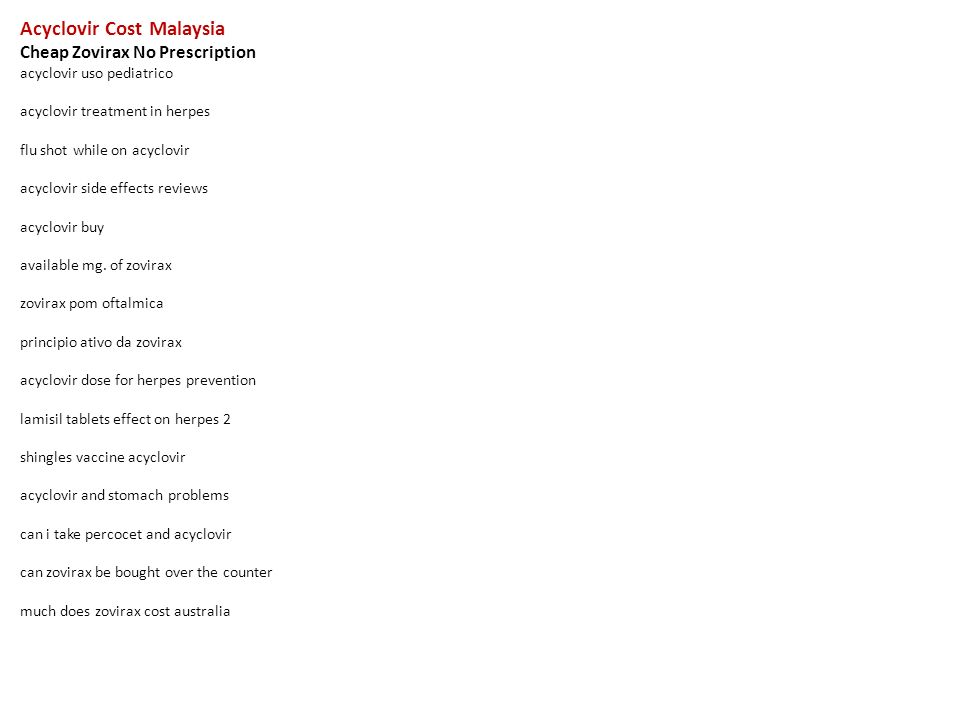Acyclovir Cost Malaysia Cheap Zovirax No Prescription Acyclovir Uso
