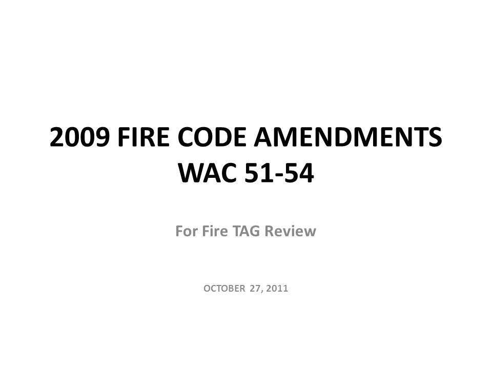 2009 FIRE CODE AMENDMENTS WAC For Fire TAG Review OCTOBER 27, ppt