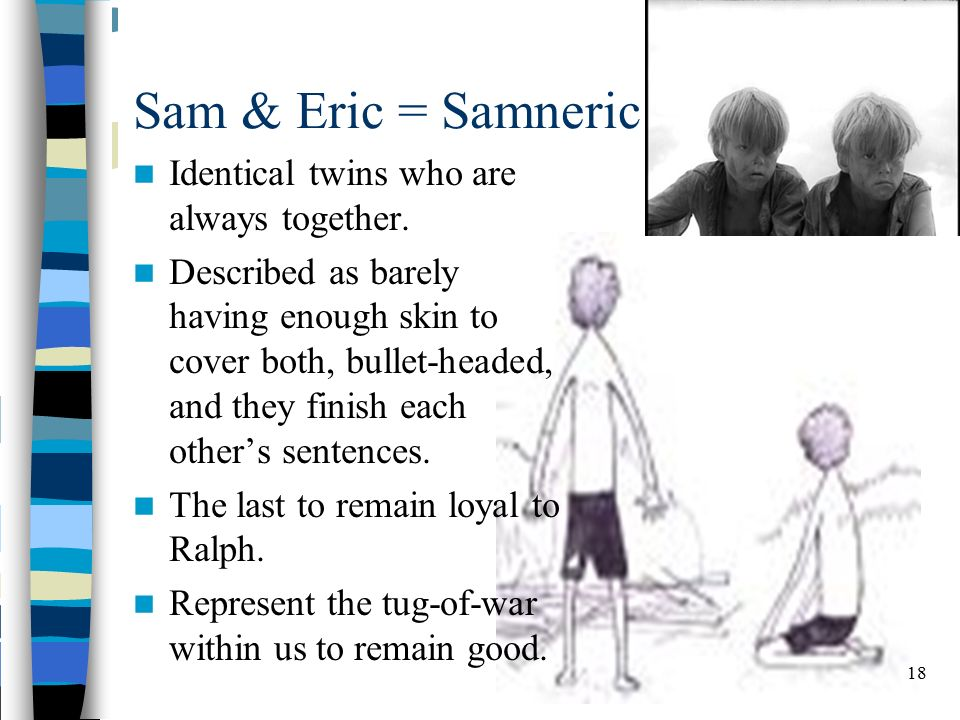 samneric definition Samneric- - human behavior from lord of the flies essays golding's novel, lord of the flies, is an illusive example of human behavior his characters range from the mild and intelligent simon, to the aggressive and fierceful jack.