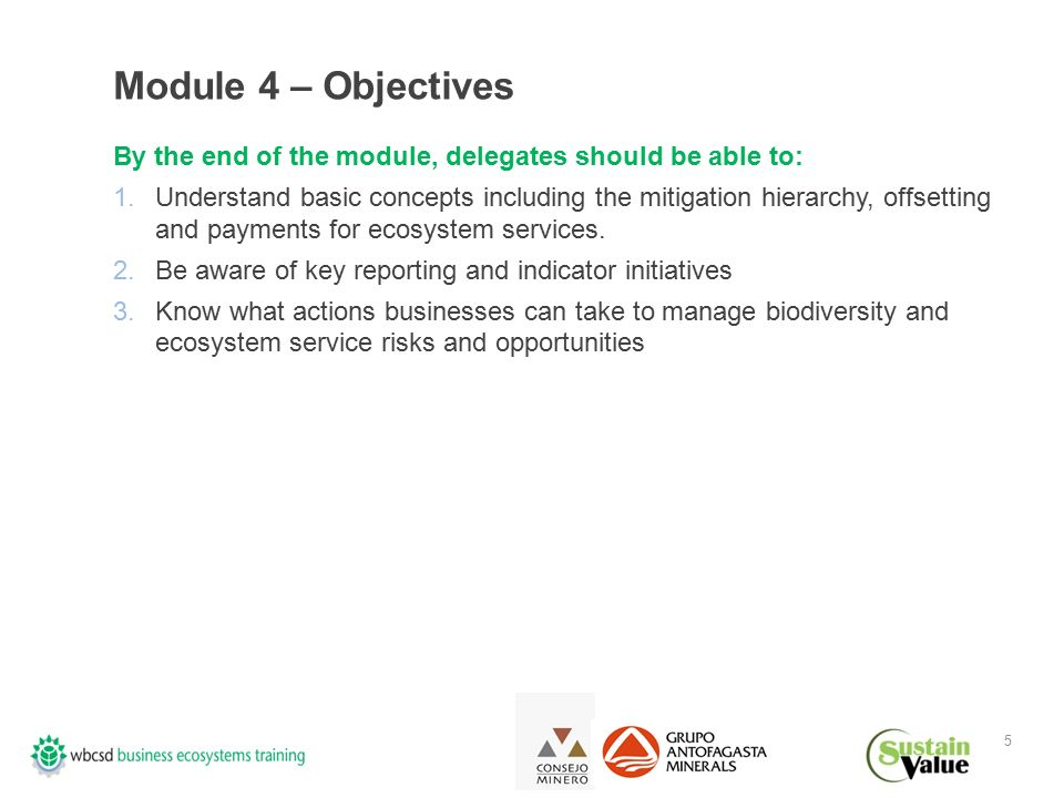 5 Module 4 – Objectives By the end of the module, delegates should be able to: 1.Understand basic concepts including the mitigation hierarchy, offsetting and payments for ecosystem services.