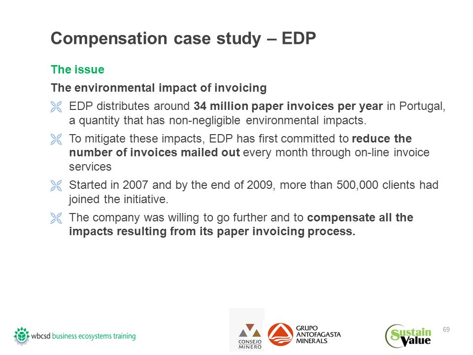 69 Compensation case study – EDP The issue The environmental impact of invoicing  EDP distributes around 34 million paper invoices per year in Portugal, a quantity that has non-negligible environmental impacts.