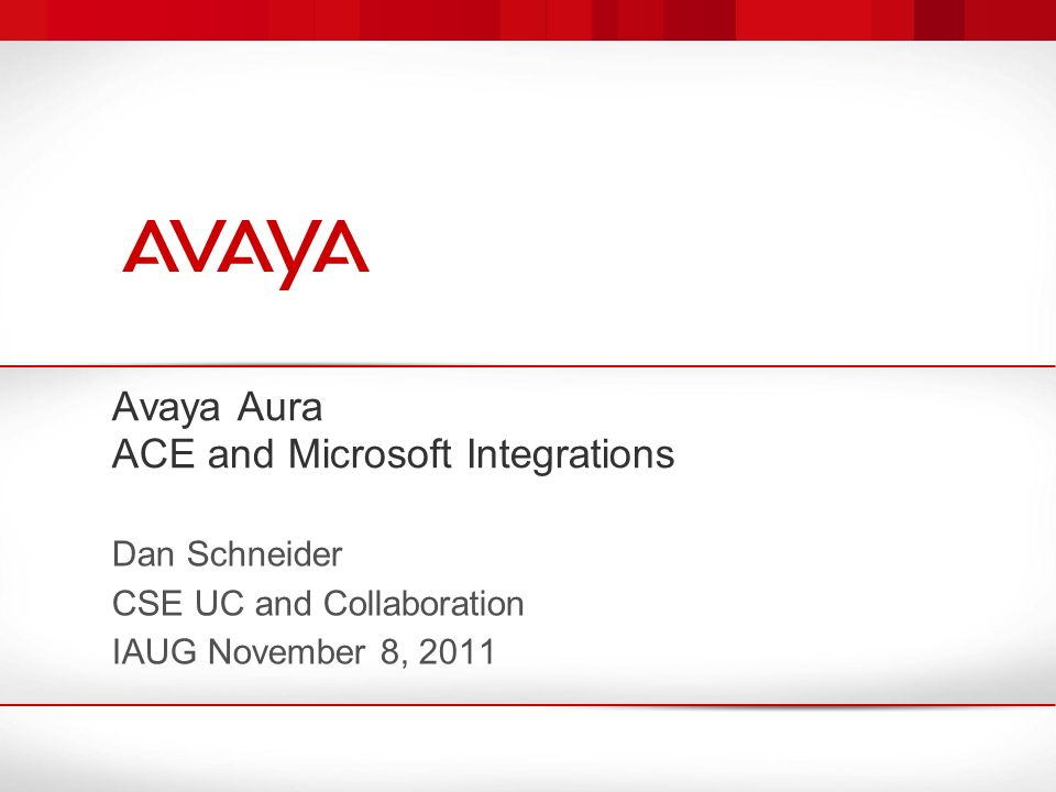 Avaya Aura ACE and Microsoft Integrations Dan Schneider CSE