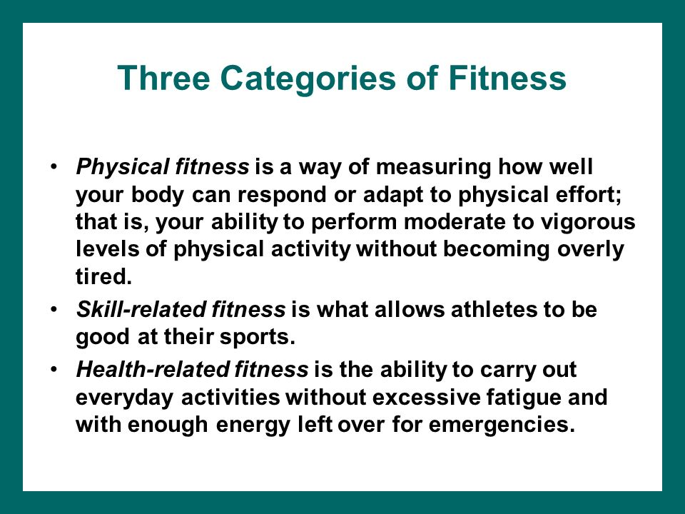 Three Categories Of Fitness Physical Fitness Is A Way Of Measuring How Well Your Body Can