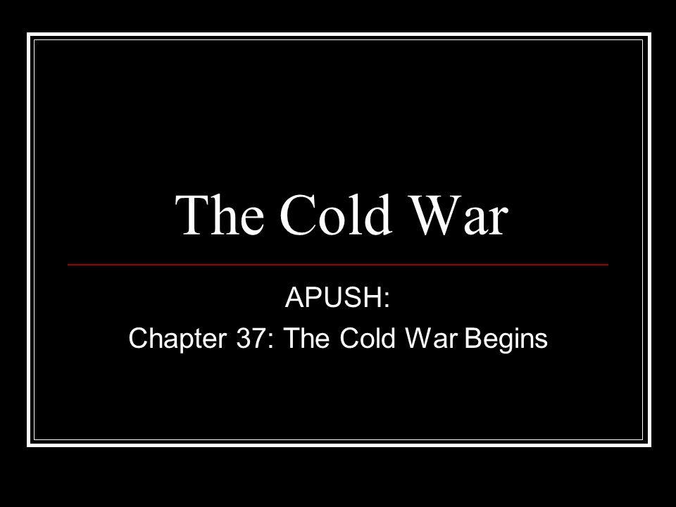 The Cold War APUSH: Chapter 37: The Cold War Begins  - ppt