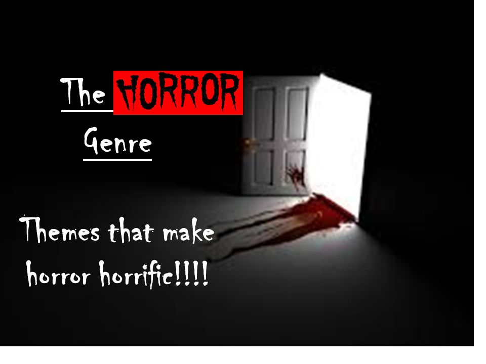 TThe Horror Genre Themes that make horror horrific