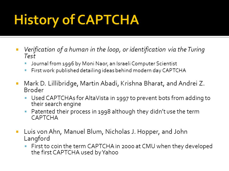 By: Steven Baker   What is a CAPTCHA?  History of