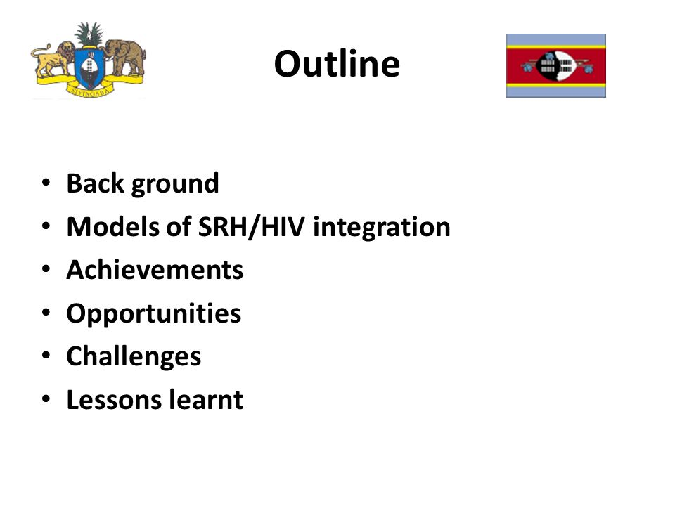 Outline Back ground Models of SRH/HIV integration Achievements Opportunities Challenges Lessons learnt