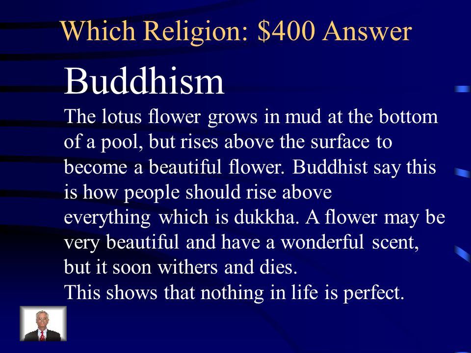 Hinduism and buddhism jeopardy which religion daily life beliefs 9 which religion 400 question the lotus flower believes the lotus flower symbolizes purity and divine birth mightylinksfo
