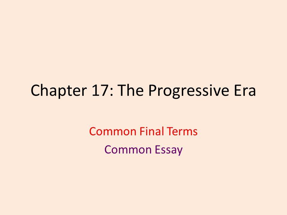 chapter  the progressive era common final terms common essay   chapter  the progressive era common final terms common essay