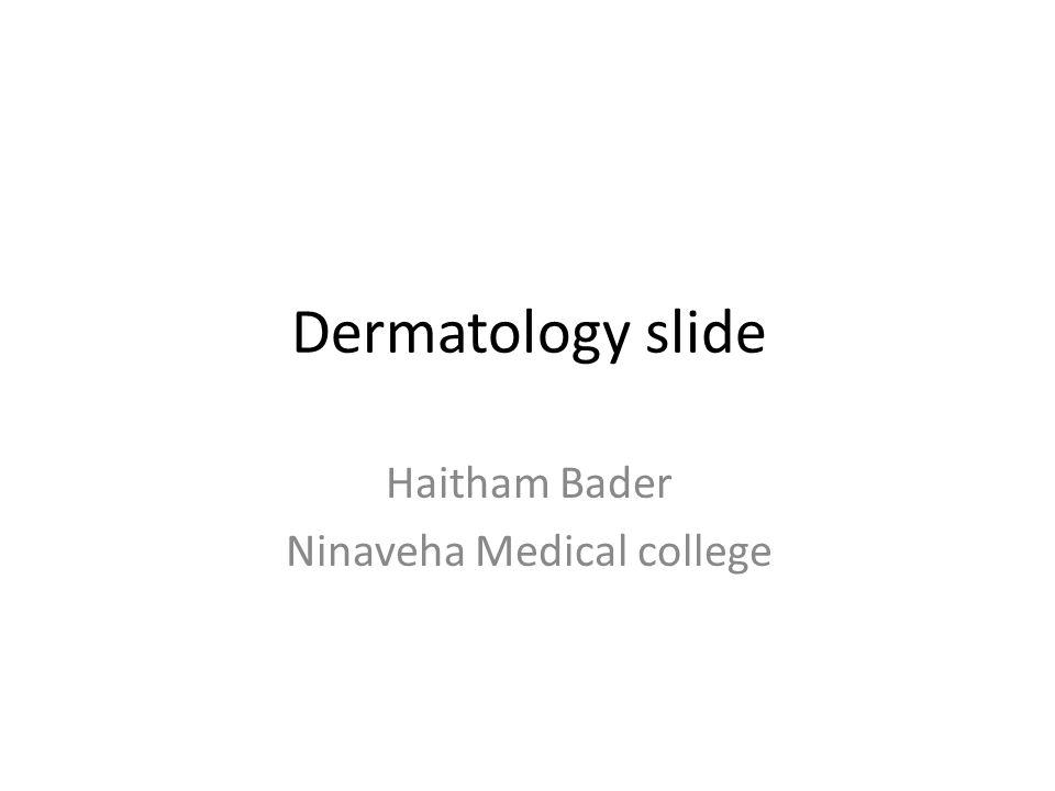 Dermatology slide Haitham Bader Ninaveha Medical college  - ppt download