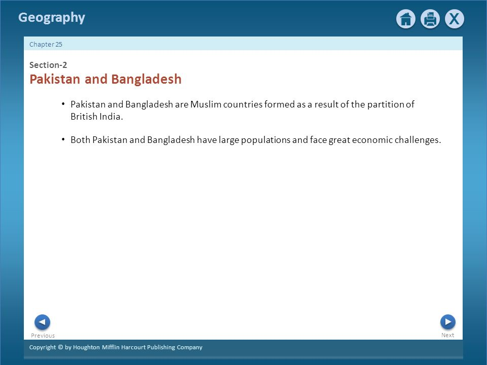 Copyright © by Houghton Mifflin Harcourt Publishing Company Next Previous Geography Chapter 25 Section-2 Pakistan and Bangladesh Pakistan and Bangladesh are Muslim countries formed as a result of the partition of British India.