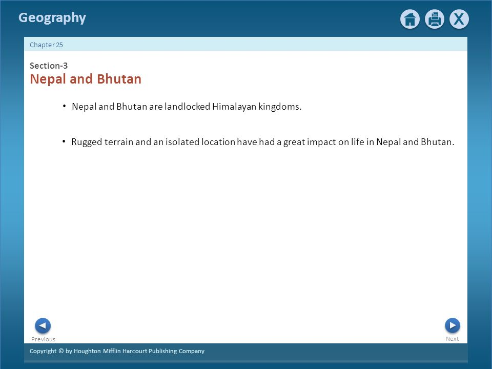 Copyright © by Houghton Mifflin Harcourt Publishing Company Next Previous Geography Chapter 25 Section-3 Nepal and Bhutan Nepal and Bhutan are landlocked Himalayan kingdoms.
