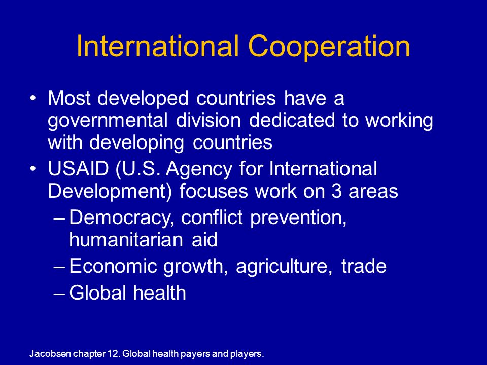 International Cooperation Most developed countries have a governmental division dedicated to working with developing countries USAID (U.S.