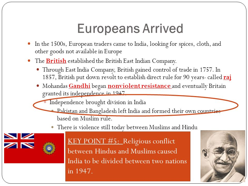 Europeans Arrived In the 1500s, European traders came to India, looking for spices, cloth, and other goods not available in Europe The British established the British East Indian Company.