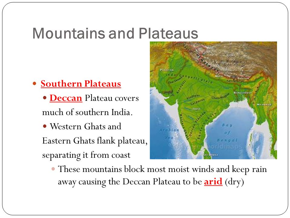 Mountains and Plateaus Southern Plateaus Deccan Plateau covers much of southern India.