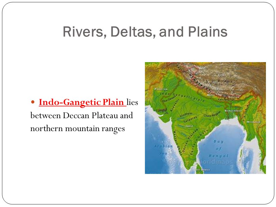 Rivers, Deltas, and Plains Indo-Gangetic Plain lies between Deccan Plateau and northern mountain ranges