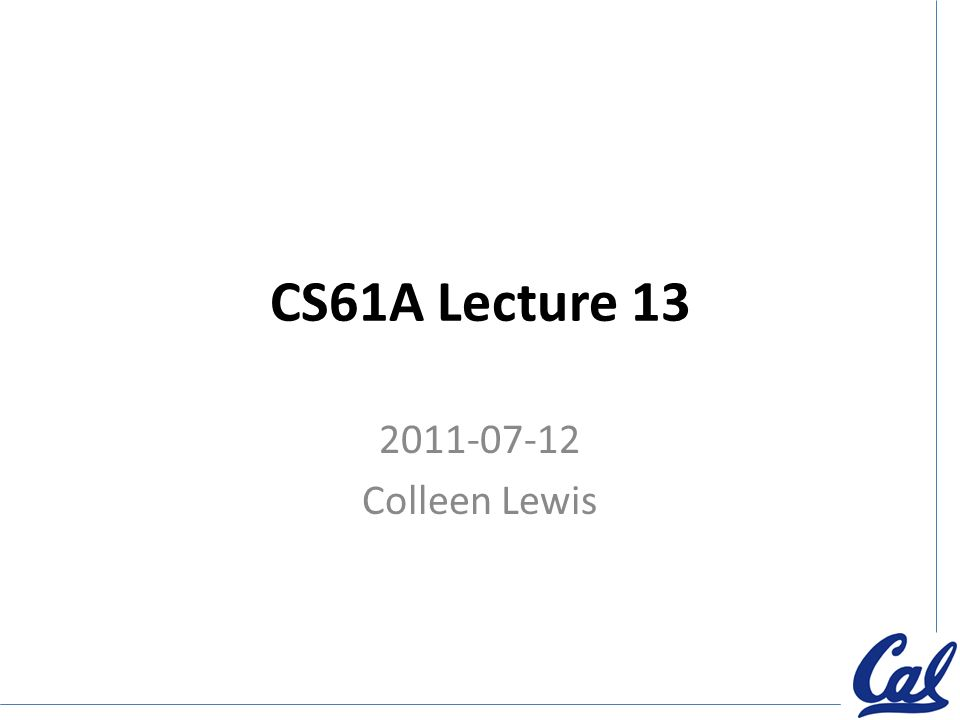 CS61A Lecture Colleen Lewis  Clicker poll How do you think