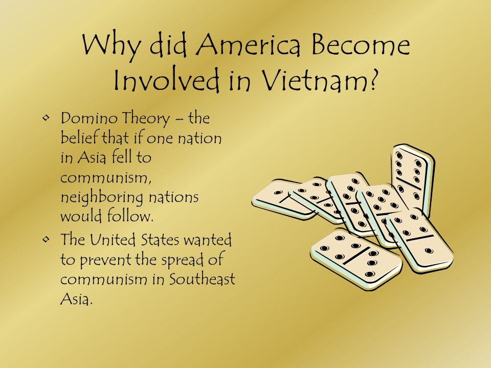The Vietnam Era Why Did America Become Involved In Vietnam Domino