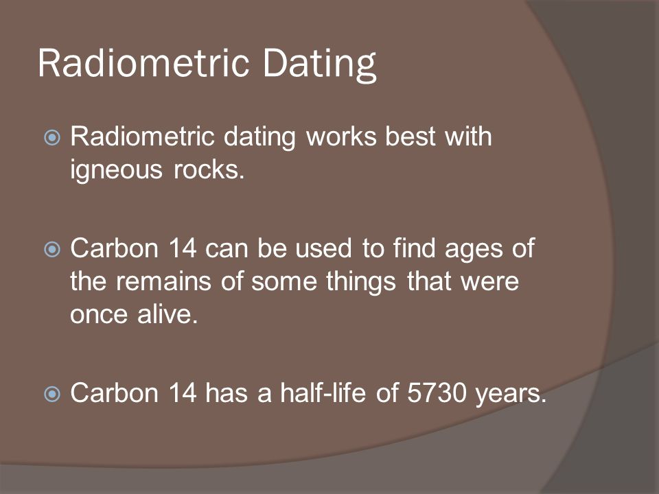 Why does radioactive dating work best with igneous rocks
