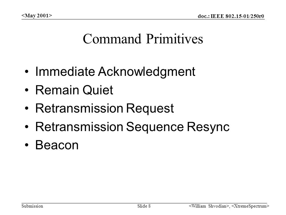 doc.: IEEE /250r0 Submission, Slide 8 Command Primitives Immediate Acknowledgment Remain Quiet Retransmission Request Retransmission Sequence Resync Beacon