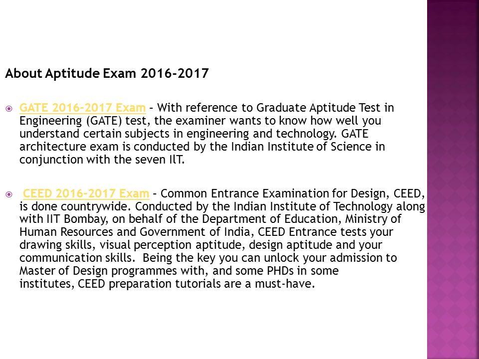 About Aptitude Exam  GATE Exam – With reference to Graduate Aptitude Test in Engineering (GATE) test, the examiner wants to know how well you understand certain subjects in engineering and technology.