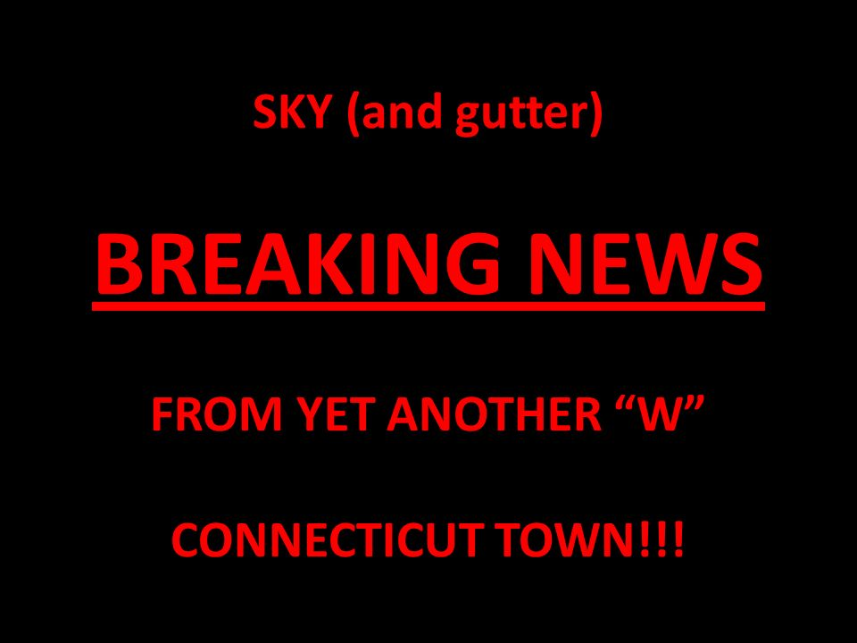 """SKY (and gutter) BREAKING NEWS FROM YET ANOTHER """"W"""