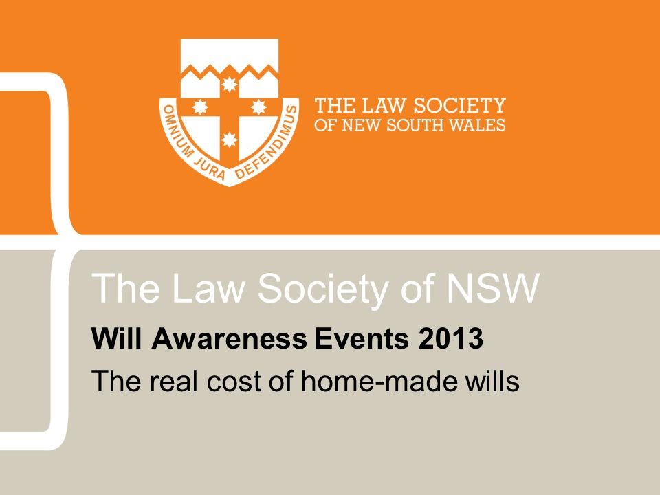 The Law Society of NSW Will Awareness Events 2013 The real