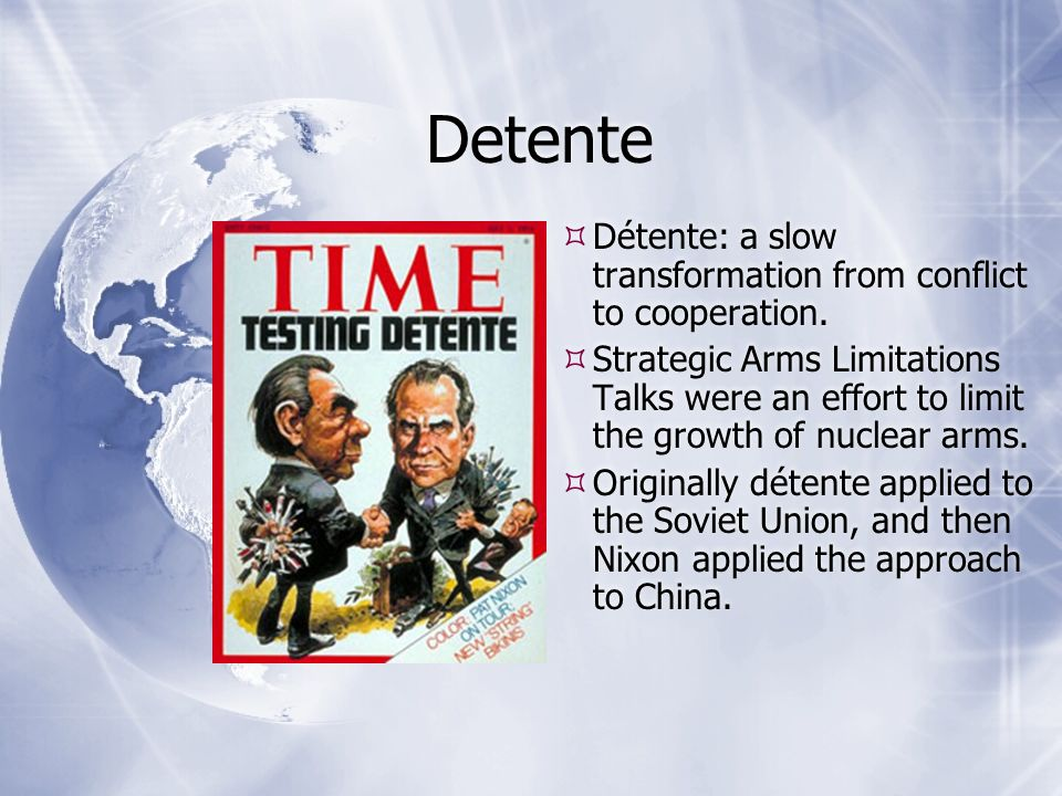 Detente  Détente: a slow transformation from conflict to cooperation.