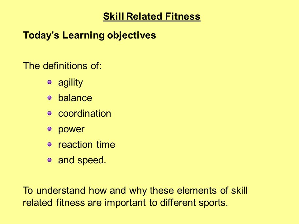 Skill Related Fitness The Definitions Of Agility Balance Coordination Power Reaction Time And S D