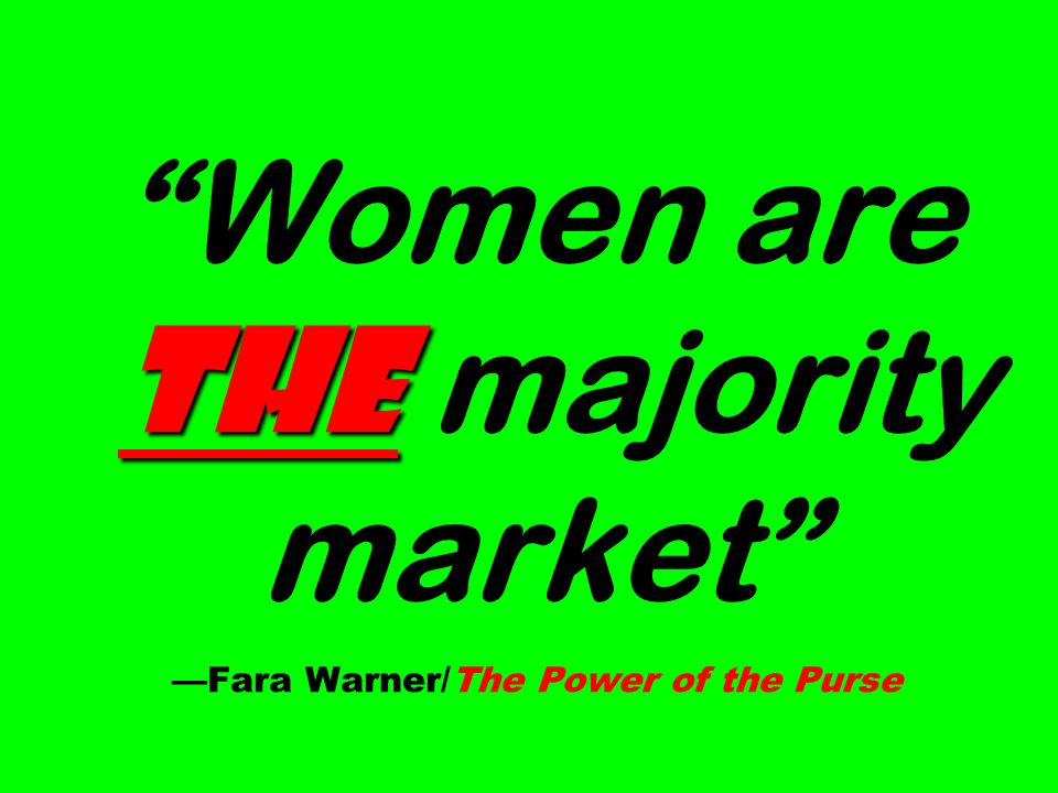the Women are the majority market —Fara Warner/The Power of the Purse