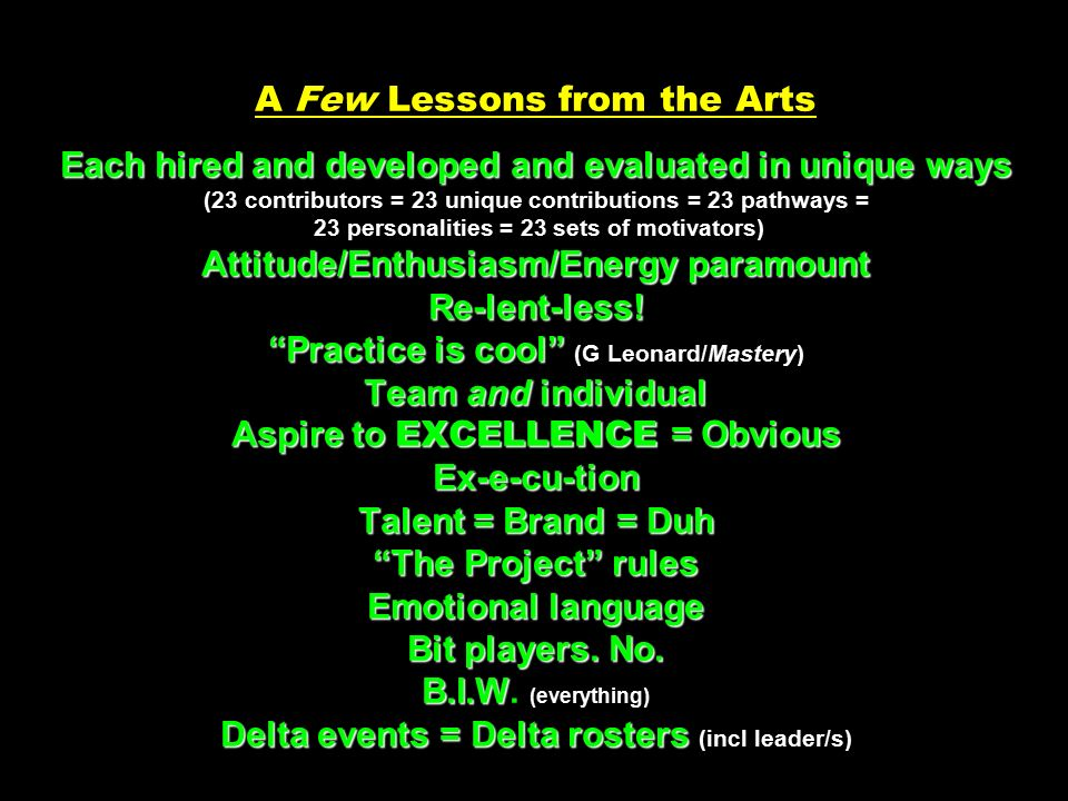 Each hired and developed and evaluated in unique ways Attitude/Enthusiasm/Energy paramount Re-lent-less.