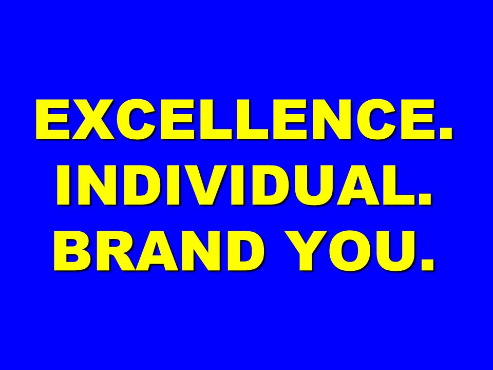 EXCELLENCE. INDIVIDUAL. BRAND YOU.