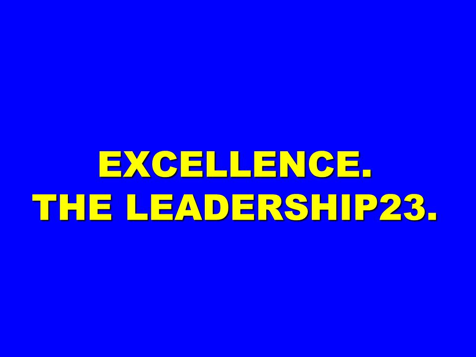 EXCELLENCE. THE LEADERSHIP23.