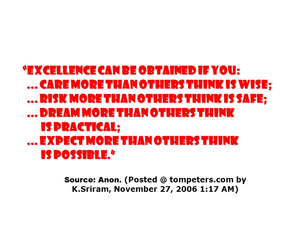 Excellence can be obtained if you:... care more than others think is wise;...