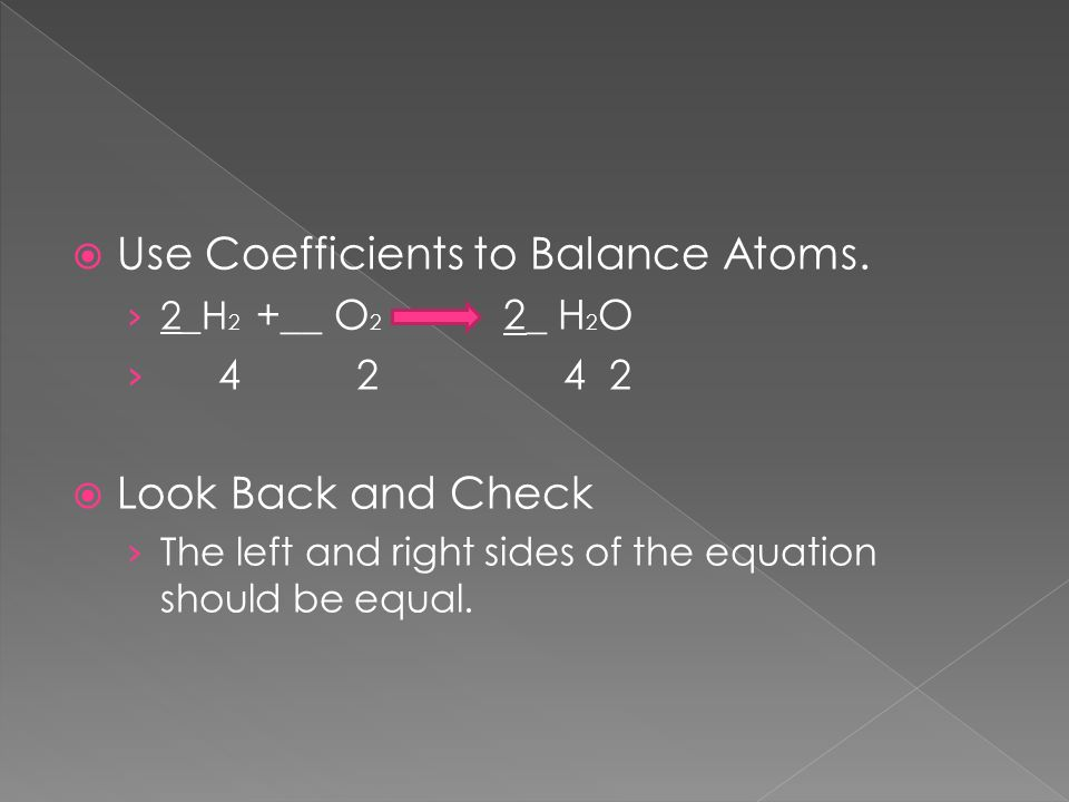  Use Coefficients to Balance Atoms.