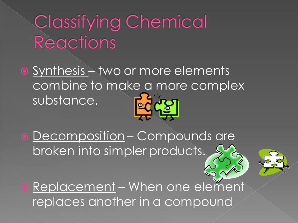  Synthesis – two or more elements combine to make a more complex substance.