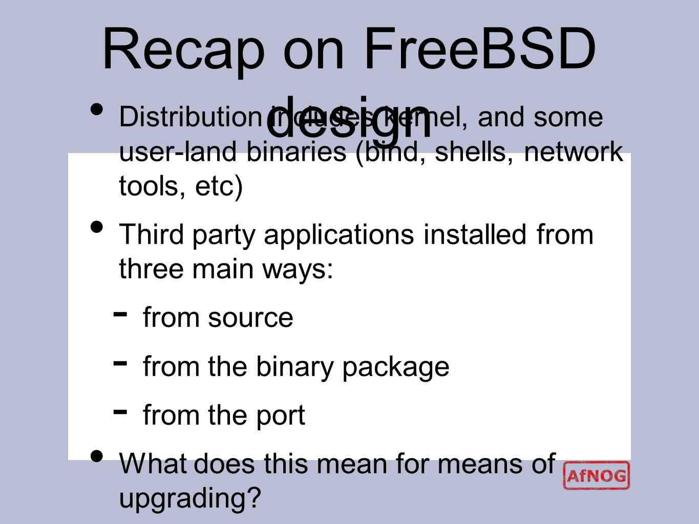 Keeping Up-to-date AfNOG X Cairo, Egypt  Recap on FreeBSD design