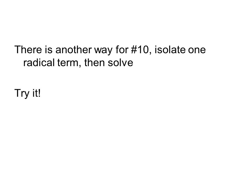 There is another way for #10, isolate one radical term, then solve Try it!