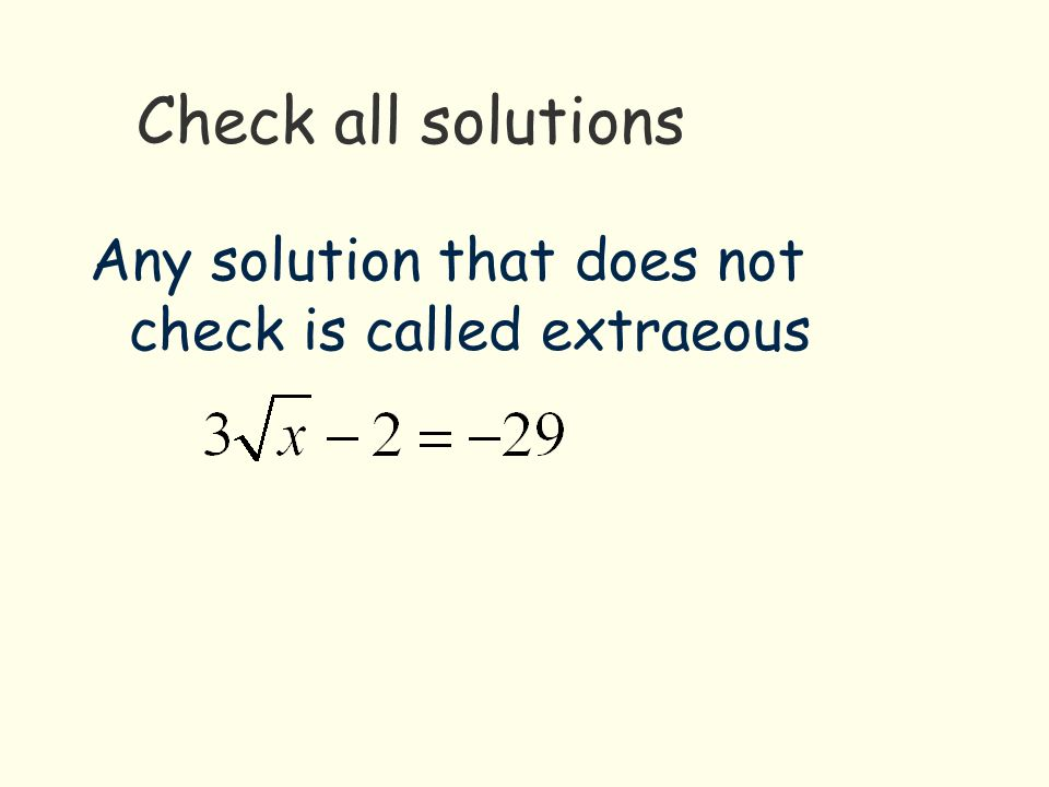Check all solutions Any solution that does not check is called extraeous