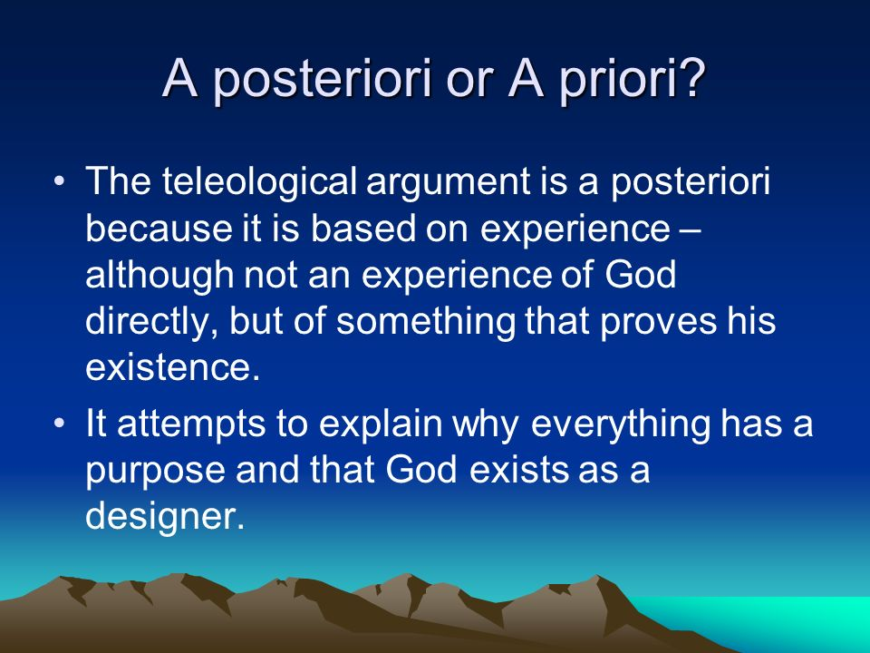 the telelogical argument The teleological (telos, from the greek word which means end, aim, or purpose) argument for god contends that one way we can validate the existence of a creator is through the marks of intelligence and design that the universe and humankind exhibit the argument is stated in the following way.