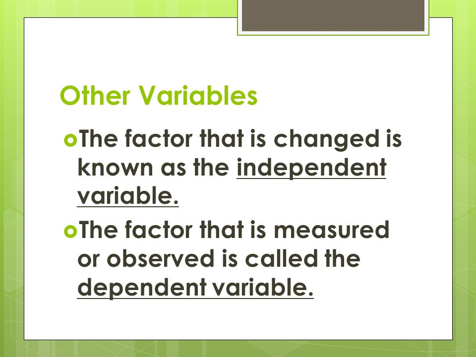 Other Variables  The factor that is changed is known as the independent variable.