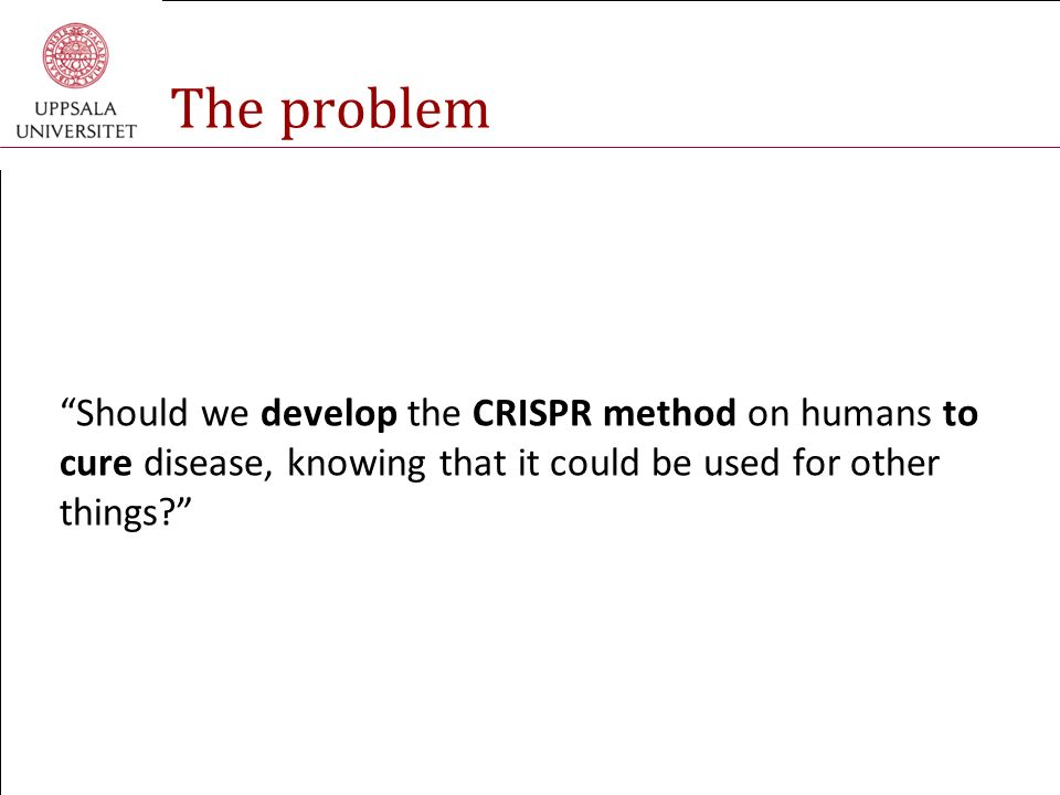 To CRISPR or not to CRISPR? Group 2 Ethics of technology and